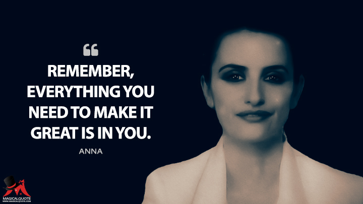 Remember, everything you need to make it great is in you. - Anna (The Good Night Quotes)