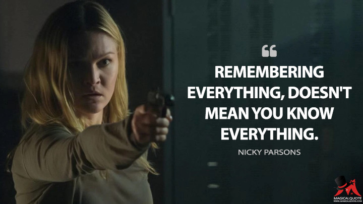 Remembering everything, doesn't mean you know everything. - Nicky Parsons (Jason Bourne Quotes)