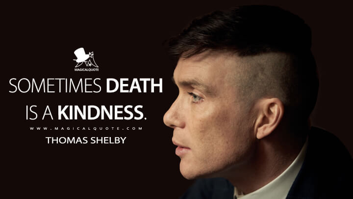 Sometimes death is a kindness. - Thomas Shelby (Peaky Blinders Quotes)