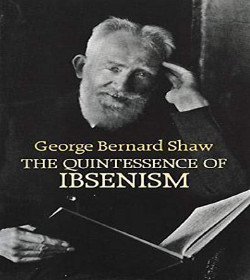 George Bernard Shaw - The Quintessence of Ibsenism Quotes