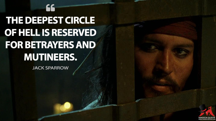 The deepest circle of hell is reserved for betrayers and mutineers. - Jack Sparrow (Pirates of the Caribbean: The Curse of the Black Pearl Quotes)