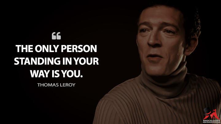 The only person standing in your way is you. - Thomas Leroy (Black Swan Quotes)