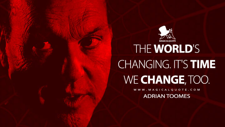 The world's changing. It's time we change, too. - Adrian Toomes (Spider-Man: Homecoming Quotes)