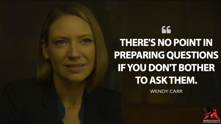 There's no point in preparing questions if you don't bother to ask them. - Wendy Carr (Mindhunter Quotes)