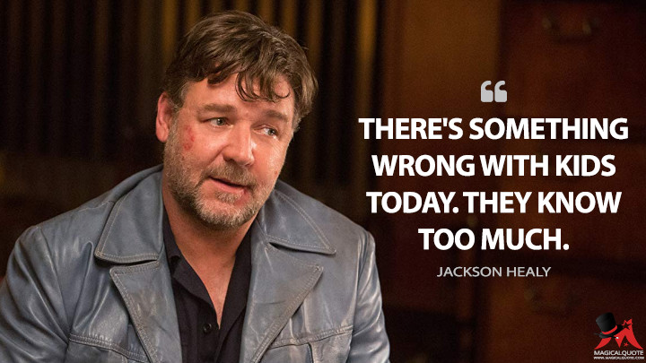 There's something wrong with kids today. They know too much. - Jackson Healy (The Nice Guys Quotes)
