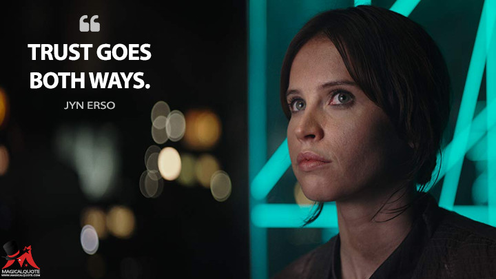 Trust goes both ways. - Jyn Erso (Rogue One: A Star Wars Story Quotes)