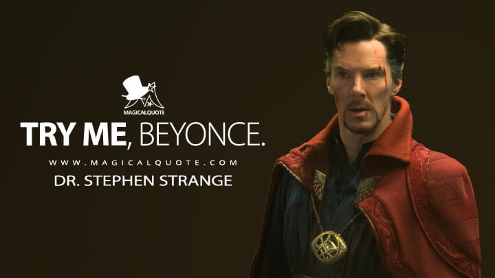 Try me, Beyonce. - Dr. Stephen Strange (Doctor Strange Quotes)