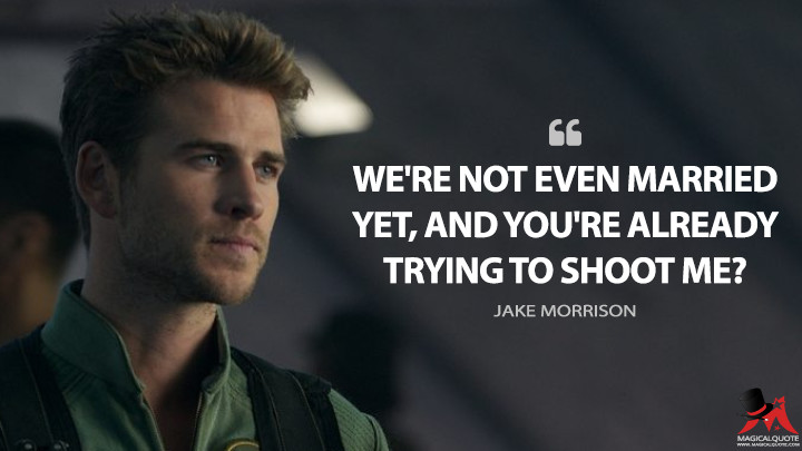 We're not even married yet, and you're already trying to shoot me? - Jake Morrison (Independence Day: Resurgence Quotes)