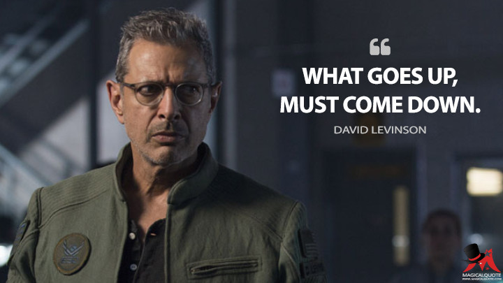 What goes up, must come down. - David Levinson (Independence Day: Resurgence Quotes)
