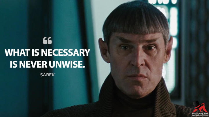 What is necessary is never unwise. - Sarek (Star Trek Quotes)