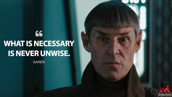 What is necessary is never unwise. - Sarek (Star Trek Quotes)
