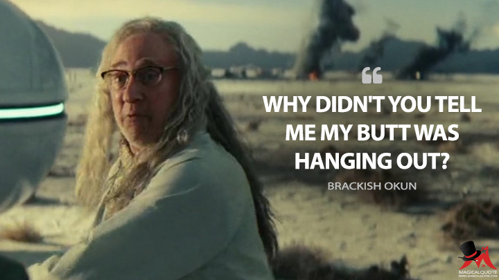 Why didn't you tell me my butt was hanging out? - Brackish Okun (Independence Day: Resurgence Quotes)