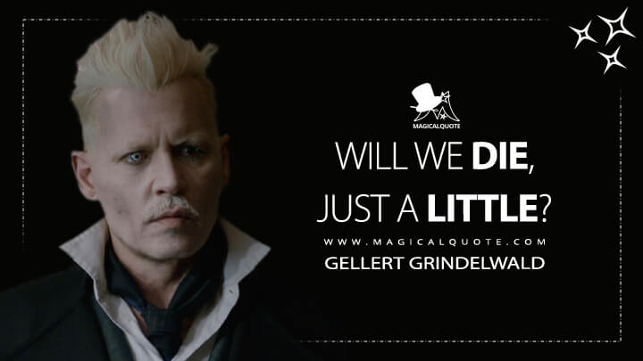 Will we die, just a little? - Gellert Grindelwald (Fantastic Beasts and Where to Find Them Quotes)