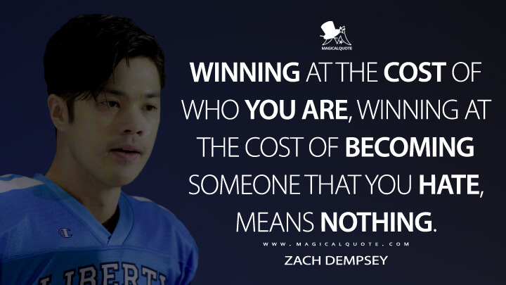 Winning at the cost of who you are, winning at the cost of becoming someone that you hate, means nothing. - Zach Dempsey (13 Reasons Why Quotes)