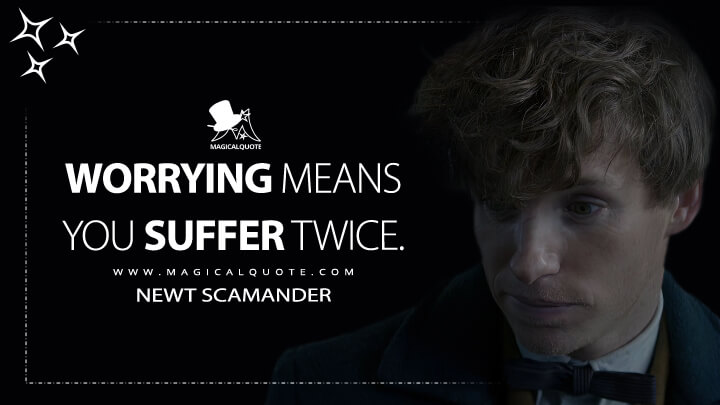 Worrying means you suffer twice. - Newt Scamander (Fantastic Beasts and Where to Find Them Quotes)