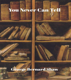 George Bernard Shaw - You Never Can Tell Quotes