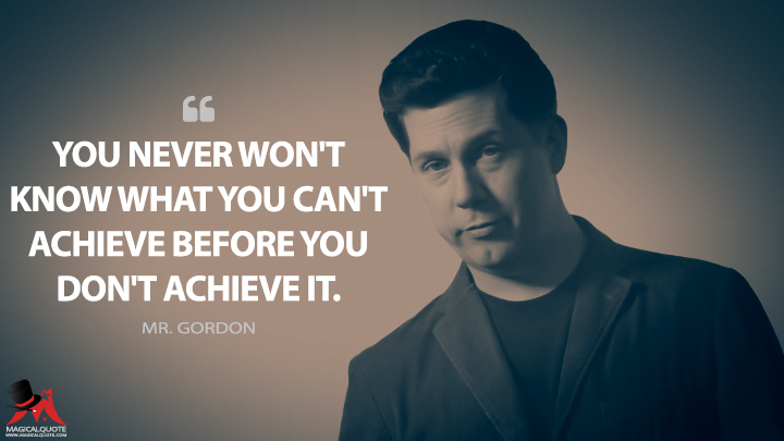 You never won't know what you can't achieve before you don't achieve it. - Mr. Gordon (21 Jump Street Quotes)