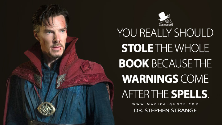 You really should stole the whole book because the warnings come after the spells. - Dr. Stephen Strange (Doctor Strange Quotes)