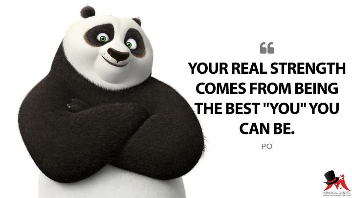 "Your real strength comes from being the best ""you"" you can be. - Po (Kung Fu Panda 3 Quotes)"