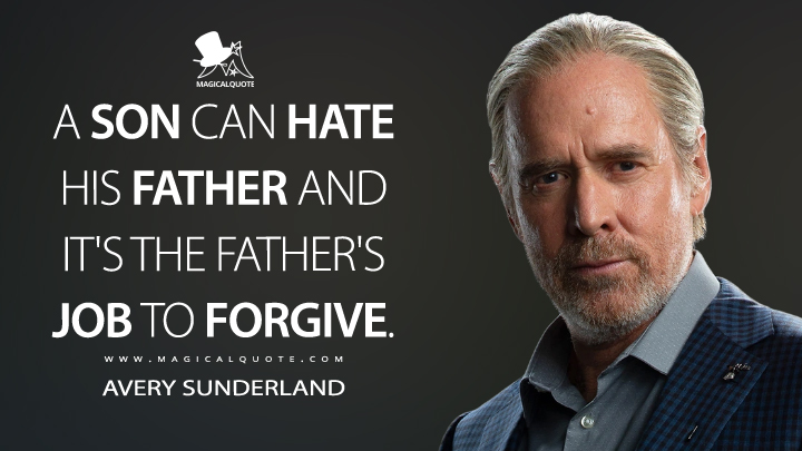 A son can hate his father and it's the father's job to forgive. - Avery Sunderland (Swamp Thing Quotes)