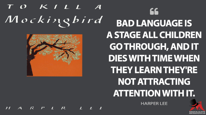 Bad language is a stage all children go through, and it dies with time when they learn they're not attracting attention with it. - Harper Lee (To Kill a Mockingbird Quotes)