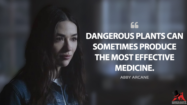 Dangerous plants can sometimes produce the most effective medicine. - Abby Arcane (Swamp Thing Quotes)