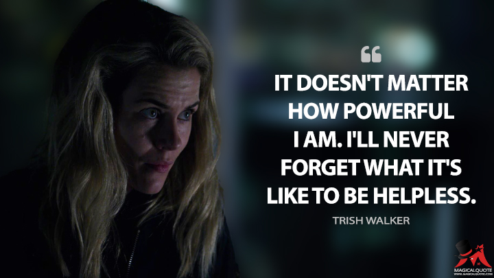 It doesn't matter how powerful I am. I'll never forget what it's like to be helpless. - Trish Walker (Jessica Jones Quotes)