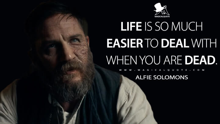 Life is so much easier to deal with when you are dead. - Alfie Solomons (Peaky Blinders Quotes)
