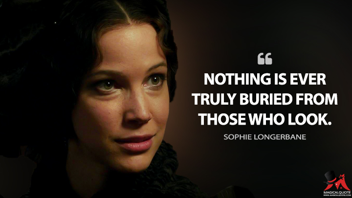 Nothing is ever truly buried from those who look. - Sophie Longerbane (Carnival Row Quotes)