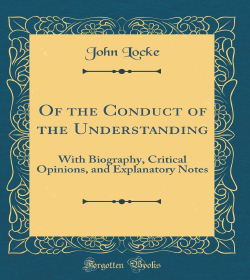 John Locke - Of the Conduct of the Understanding Quotes