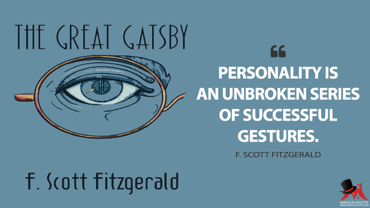 Personality is an unbroken series of successful gestures. - F. Scott Fitzgerald (The Great Gatsby Quotes)