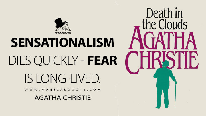Sensationalism dies quickly - fear is long-lived. - Agatha Christie (Death in the Clouds Quotes)