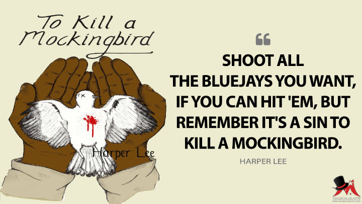 Shoot all the bluejays you want, if you can hit 'em, but remember it's a sin to kill a mockingbird. - Harper Lee (To Kill a Mockingbird Quotes)