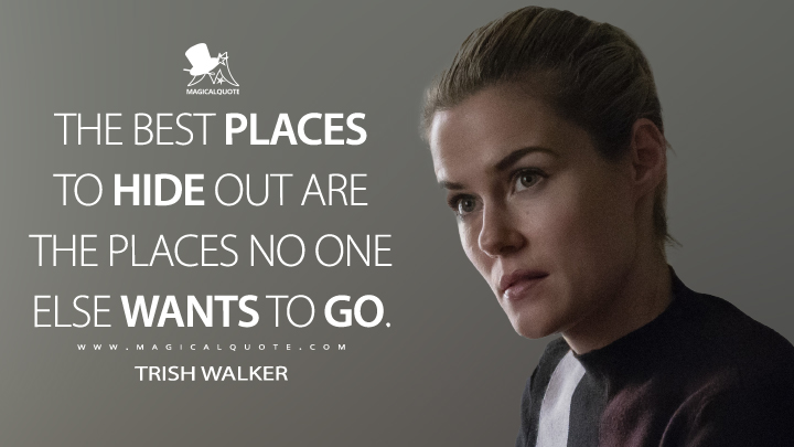 The best places to hide out are the places no one else wants to go. - Trish Walker (Jessica Jones Quotes)