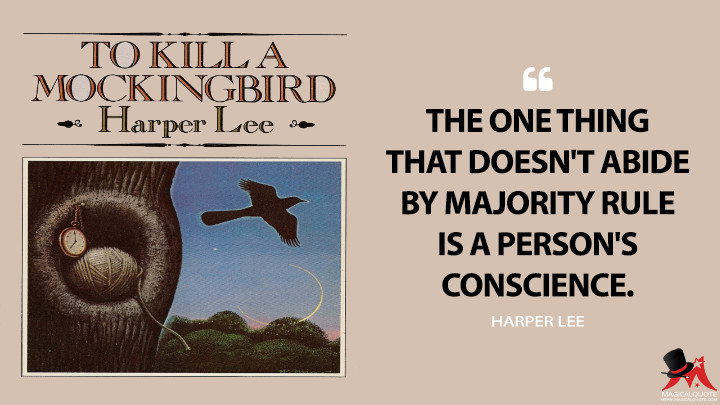 The one thing that doesn't abide by majority rule is a person's conscience. - Harper Lee (To Kill a Mockingbird Quotes)