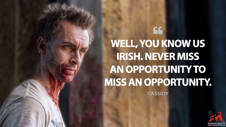 Well, you know us Irish. Never miss an opportunity to miss an opportunity. - Cassidy (Preacher Quotes)