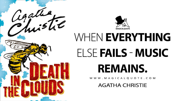 When everything else fails - music remains.. - Agatha Christie (Death in the Clouds Quotes)