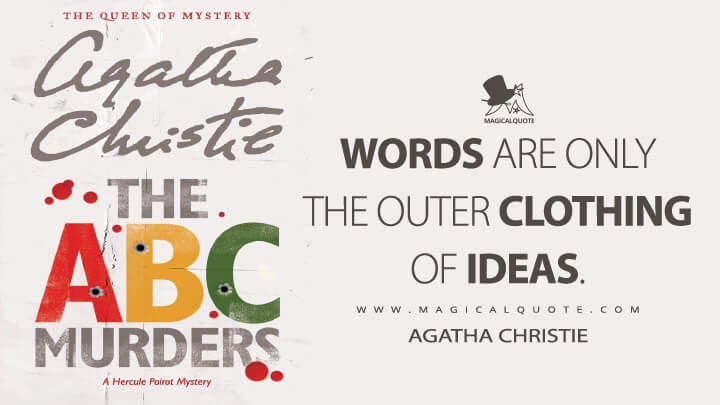 Words are only the outer clothing of ideas. - Agatha Christie (The A.B.C. Murders Quotes)