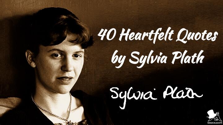 40 Heartfelt Quotes by Sylvia Plath