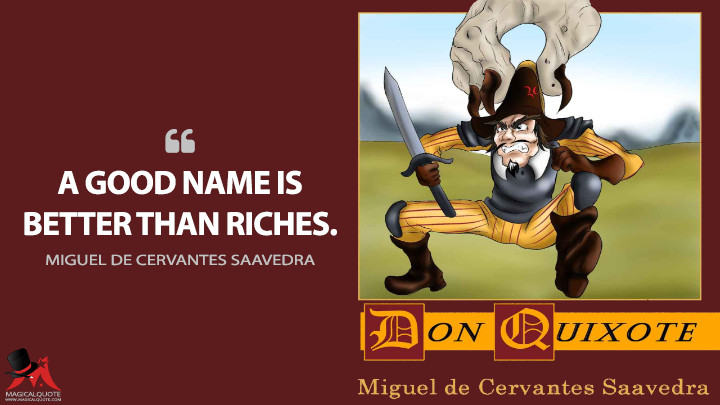 A good name is better than riches. - Miguel de Cervantes Saavedra (Don Quixote Quotes)