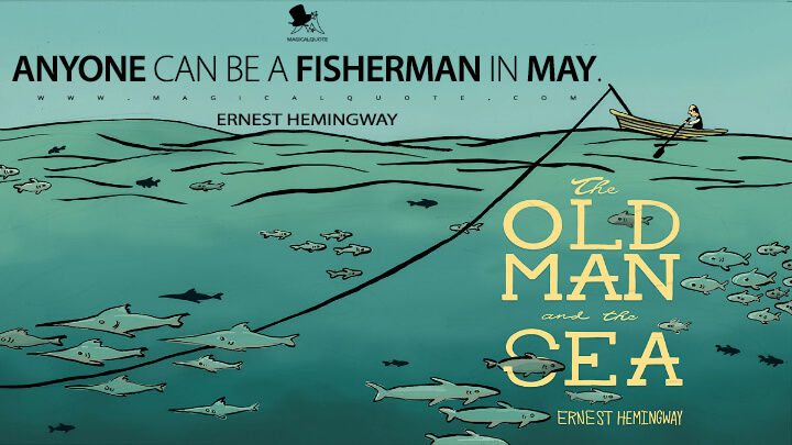 Anyone can be a fisherman in May. - Ernest Hemingway (The Old Man and the Sea Quotes)