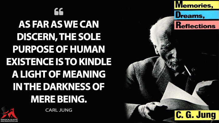 As far as we can discern, the sole purpose of human existence is to kindle a light of meaning in the darkness of mere being. - Carl Jung (Memories, Dreams, Reflections Quotes)