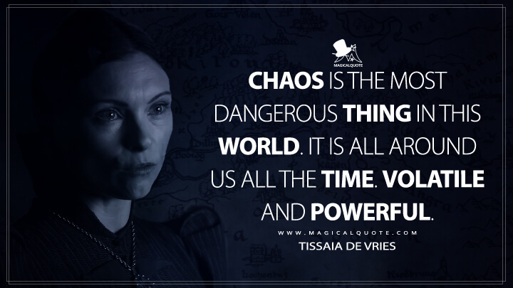Chaos is the most dangerous thing in this world. - Tissaia de Vries (The Witcher Quotes)