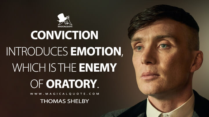 Conviction introduces emotion, which is the enemy of oratory. - Thomas Shelby (Peaky Blinders Quotes)