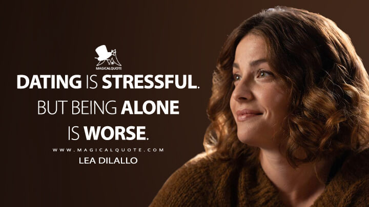 Dating is stressful. But being alone is worse. - Lea Dilallo (The Good Doctor Quotes)