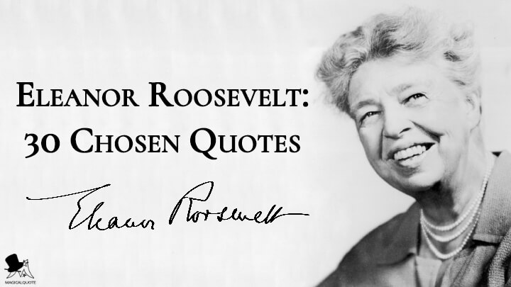 Eleanor Roosevelt: 30 Chosen Quotes