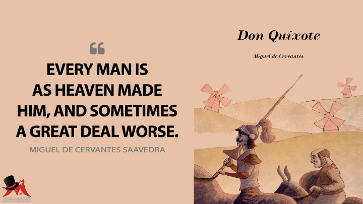 Every man is as Heaven made him, and sometimes a great deal worse. - Miguel de Cervantes Saavedra (Don Quixote Quotes)