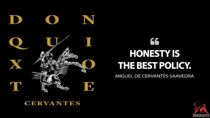 Honesty is the best policy. - Miguel de Cervantes Saavedra (Don Quixote Quotes)