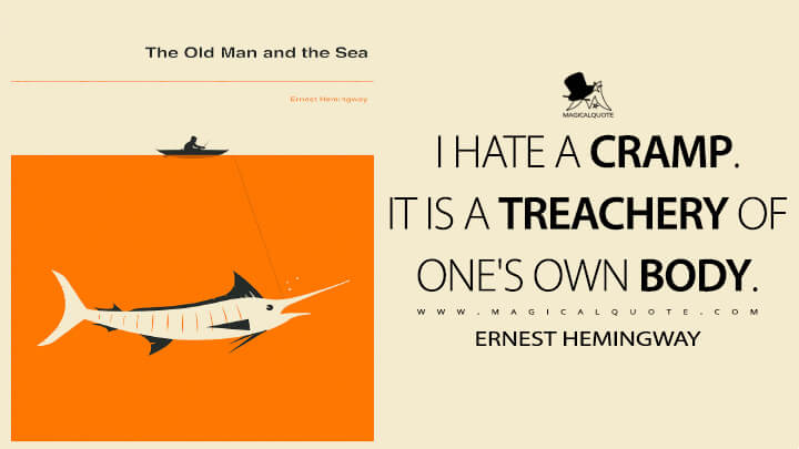 I hate a cramp. It is a treachery of one's own body. - Ernest Hemingway (The Old Man and the Sea Quotes)