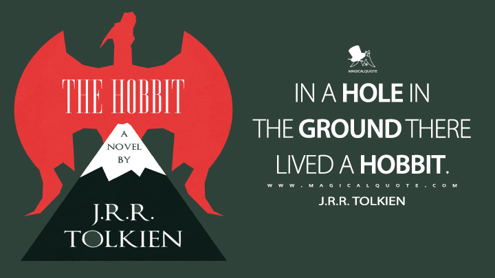 In a hole in the ground there lived a hobbit. - J.R.R. Tolkien (The Hobbit Quotes)